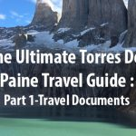 (Español) (English) The Ultimate Torres Del Paine Travel Guide – Part 1: Travel Documents