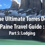 The Ultimate Torres Del Paine Travel Guide. Part 5: Lodging