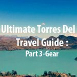 The Ultimate Torres Del Paine Travel Guide Part 3: Gear